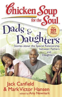 Chicken Soup for the Soul Dads & Daughers: Stories About the Special Relationship Between Fathers and Daughters (Paperback)
