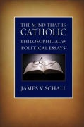 The Mind That Is Catholic: Philosophical & Political Essays (Paperback)