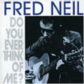 Fred Neil - Do You Ever Think Of Me?