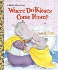 Where Do Kisses Come From? (Hardcover)