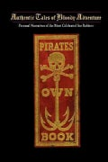 The Pirates Own Book: Or Authentic Narratives of the Lives, Exploits, and Executions of the Most Celebrated Sea R... (Paperback)