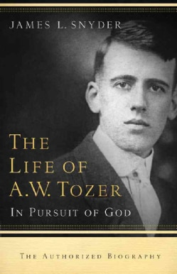 The Life of A.W. Tozer: In Pursuit of God (Paperback)