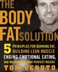 The Body Fat Solution: Five Priciples for Burning Fat, Building Lean Muscles, Ending Emotional Eating, and Mainta... (Hardcover)