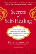 Secrets of Self-Healing: Harness Nature's Power to Heal Common Ailments, Boost Your Vitality, and Achieve Optimum... (Paperback)