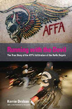 Running with the Devil: The True Story of the ATF's Infiltration of the Hells Angels (Paperback)
