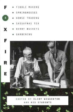 Foxfire 4: Fiddle Making, Springouses, Horse Trading, Sassafras Tea, Berry Buckets, Gardening, and Further Affair... (Paperback)