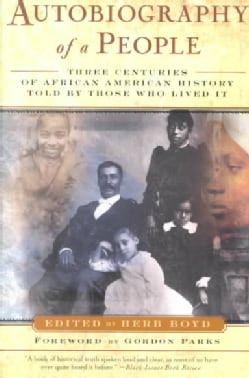 Autobiography of a People: Three Centuries of African American History Told by Those Who Lived It (Paperback)