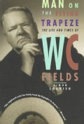 Man on the Flying Trapeze: The Life and Times of W. C. Fields (Paperback)