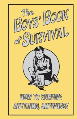 The Boys' Book of Survival, How To Survive Anything, Anywhere (Hardcover)