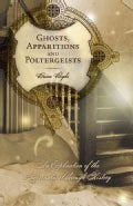 Ghosts, Apparitions and Poltergeists: An Exploration of the Supernatural Through History (Paperback)