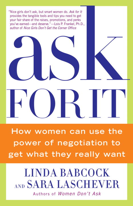 Ask For It: How Women Can Use the Power of Negotiation to Get What They Really Want (Paperback)