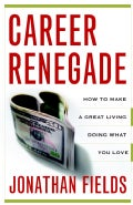 Career Renegade: How to Make a Great Living Doing What You Love (Paperback)