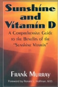 "Sunshine and Vitamin D: A Comprehensive Guide to the Benefits of the ""Sunshine Vitamin"" (Paperback)"