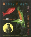 Bobby Flay's Bold American Food: More Than 200 Revolutionary Recipes (Hardcover)