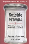 Suicide By Sugar: A Startling Look at Our #1 National Addiction (Paperback)