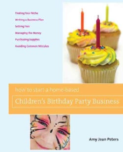How to Start a Home-Based Children's Birthday Party Business (Paperback)