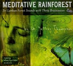 Dr. Jeffrey Thompson - Meditative Rainforest
