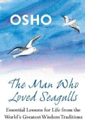 The Man Who Loved Seagulls: Essential Life Lessons from the World's Greatest Wisdom Traditions (Paperback)