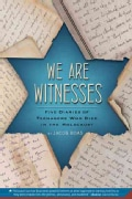 We Are Witnesses: Five Diaries of Teenagers Who Died in the Holocaust (Paperback)