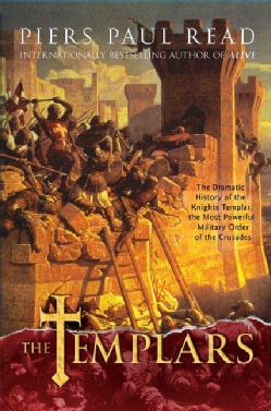 The Templars: The Dramatic History of the Knights Templar, the Most Powerful Military Order of the Crusades (Paperback)