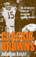 Classic Browns: The 50 Greatest Games in Cleveland Browns History (Paperback)
