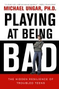 Playing at Being Bad: The Hidden Resilience of Troubled Teens (Paperback)