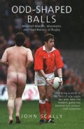 Odd-shaped Balls: Mischief-makers, Miscreants And Mad-hatters of Rugby (Paperback)