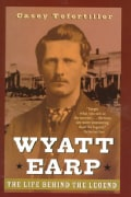Wyatt Earp: The Life Behind the Legend (Paperback)