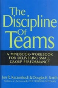 The Discipline of Teams: A Mindbook-Workbook for Delivering Small Group Performance (Hardcover)