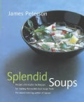 Splendid Soups: Recipes and Master Techniques for Making the World's Best Soups (Hardcover)