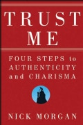 Trust Me: Four Steps to Authenticity and Charisma (Hardcover)