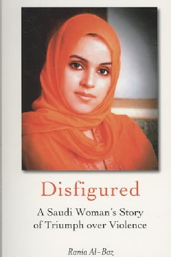 Disfigured: A Saudi Woman's Story of Triumph over Violence (Paperback)