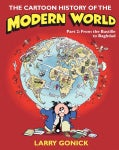 The Cartoon History of the Modern World: From the Bastille to Baghdad (Paperback)