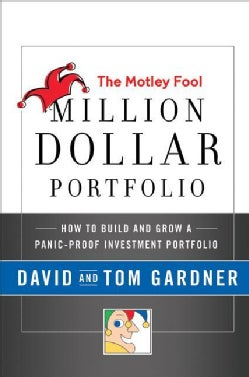 The Motley Fool Million Dollar Portfolio: How To Build And Grow A Panic-Proof Investment Portfolio (Hardcover)