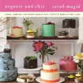 Organic and Chic: Cakes, Cookies, and Other Sweets That Taste as Good as They Look (Hardcover)