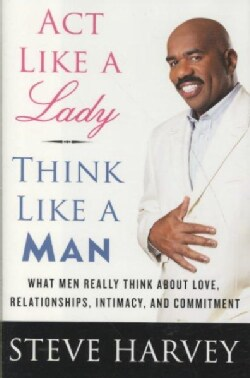 Act Like a Lady, Think Like a Man: What Men Really Think About Love, Relationships, Intimacy, and Commitment (Hardcover)