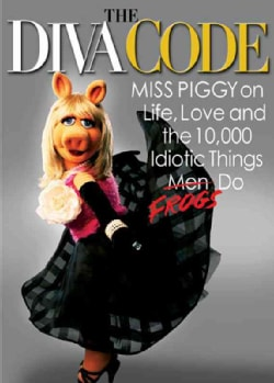 The Diva Code: Miss Piggy on Life, Love, and the 10,000 Idiotic Things Men (Frogs) Do (Hardcover)