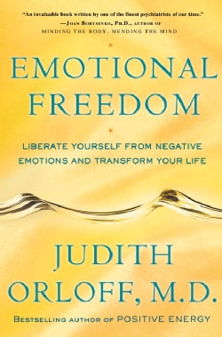 Emotional Freedom: Liberate Yourself from Negative Emotions and Transform Your Life (Hardcover)