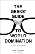 The Geeks' Guide to World Domination: Be Afraid, Beautiful People (Paperback)