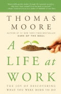 A Life at Work: The Joy of Discovering What You Were Born to Do (Paperback)