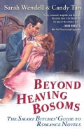 Beyond Heaving Bosoms: The Smart Bitches' Guide to Romance Novels (Paperback)
