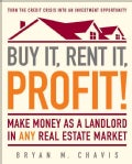 Buy It, Rent It, Profit!: Make Money As a Landlord in Any Real Estate Market (Paperback)