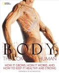 Body: The Complete Human: How it Grows, How it Works, and How to Keep It Healthy and Strong (Paperback)