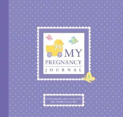 My Pregnancy Journal: Celebrating the Most Memorable Nine Months of Your Life! (Hardcover)