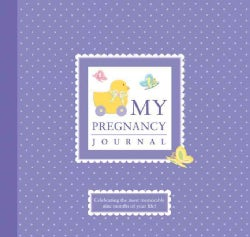 My Pregnancy Journal: Celebrating the Most Memorable Nine Months of Your Life! (Spiral bound)