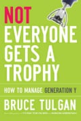 Not Everyone Gets a Trophy: How to Manage Generation Y (Hardcover)