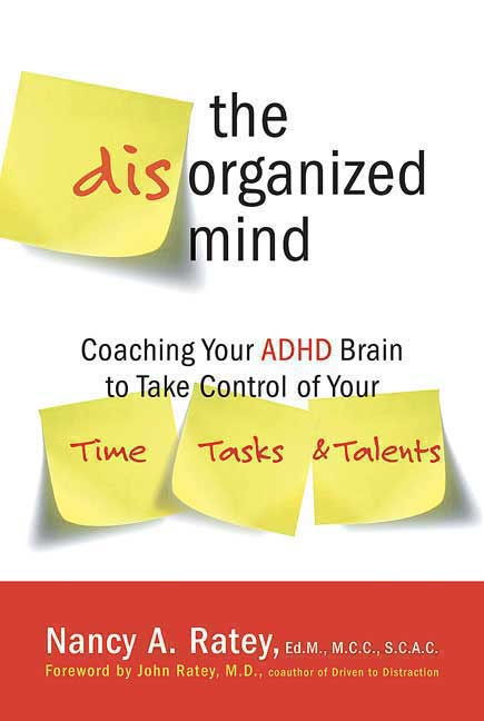 The Disorganized Mind: Coaching Your ADHD Brain to Take Control of Your Time, Tasks, and Talents (Paperback)