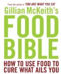 Gillian McKeith's Food Bible: How to Use Food to Cure What Ails You (Paperback)