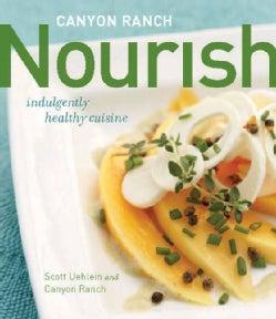 Canyon Ranch: Nourish: Indulgently Healthy Cuisine (Hardcover)