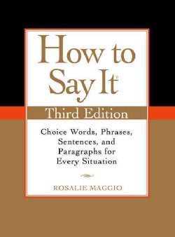 How to Say It: Choice Words, Phrases, Sentences, and Paragraphs for Every Situation (Paperback)